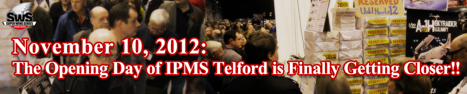 The Opening Day of IPMS Telford is Finally Getting Closer!!