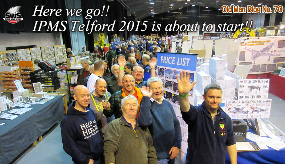 Old Man Blog No.70 Here we go!! IPMS Telford 2015 is about to start!!
