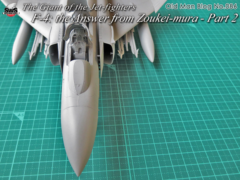 The Old Man Blog No.086 - The Giant of the Jet-fighters F-4: the Answer from Zoukei-mura - Part 2