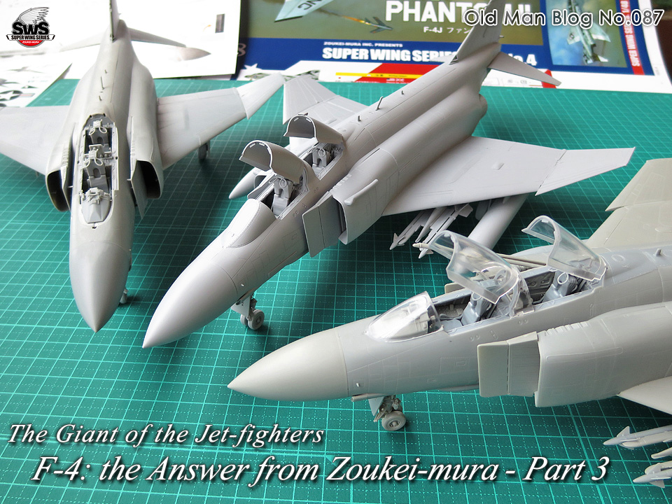 The Old Man Blog No.087 - The Giant of the Jet-fighters F-4: the Answer from Zoukei-mura - Part 3