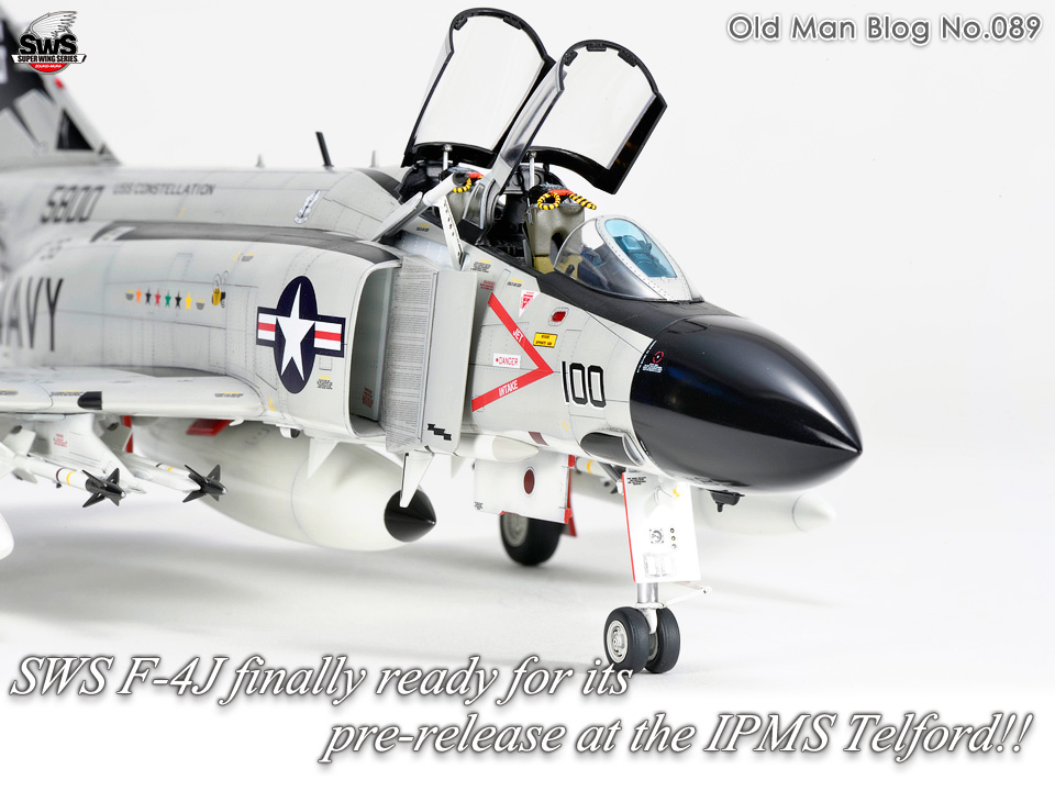 The Old Man Blog No.089 - SWS F-4J finally ready for its pre-release at the IPMS Telford!!
