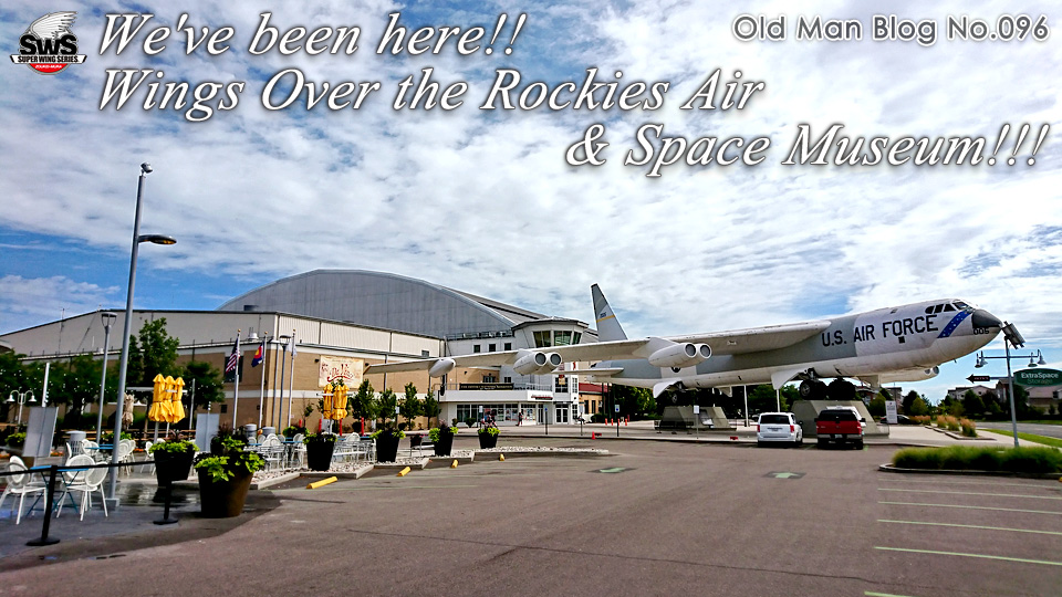 The Old Man Blog No.096 - We've been here!! Wings Over the Rockies Air & Space Museum!!!